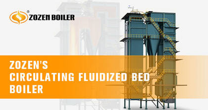ZOZEN circulating fluidized bed boiler exported to Vietnam and received high praise