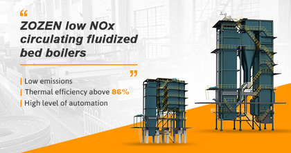 ZOZEN low NOx circulating fluidized bed boilers emerged in response to the environmental protection era