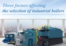 Three factors affecting the selection of industrial boilers