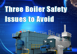 Three Boiler Safety Issues to Avoid